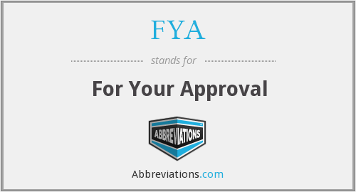 FYA - For Your Approval
