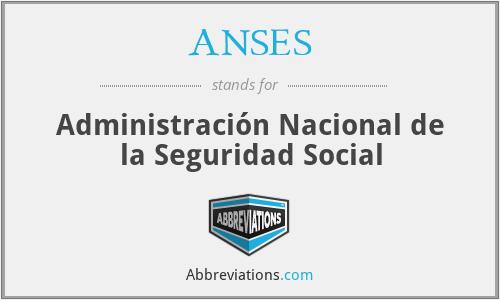 ANSES - Administración Nacional de la Seguridad Social