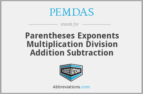 PEMDAS - Parentheses Exponents Multiplication Division Addition Subtraction