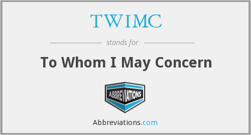 TWIMC - To Whom I May Concern
