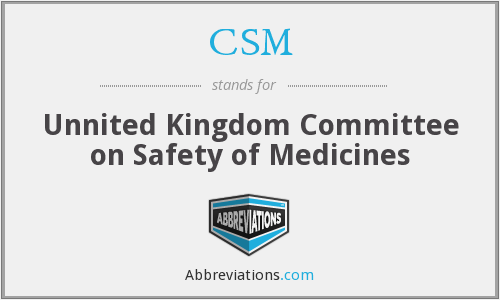 CSM - Unnited Kingdom Committee on Safety of Medicines