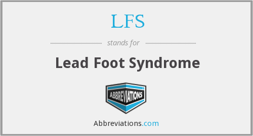 LFS - Lead Foot Syndrome