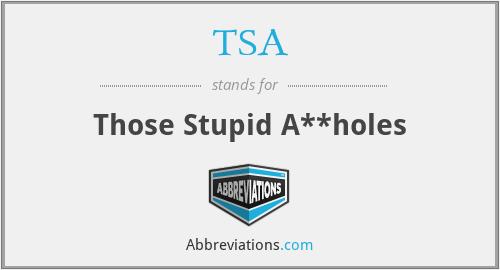 TSA - Those Stupid A**holes