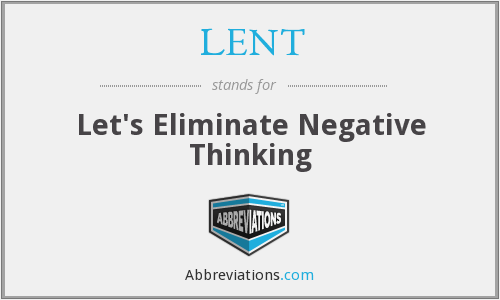 LENT - Let's Eliminate Negative Thinking