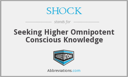 SHOCK - Seeking Higher Omnipotent Conscious Knowledge