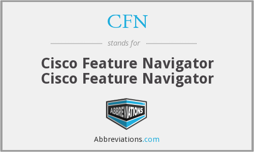 CFN - Cisco Feature Navigator Cisco Feature Navigator
