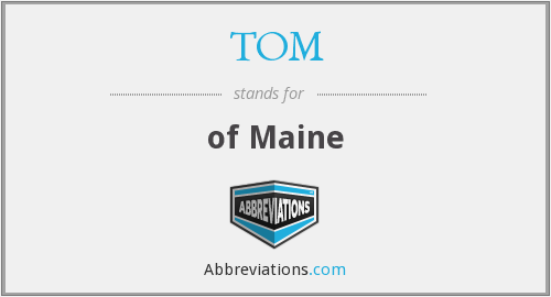 TOM - of Maine