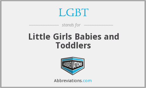 LGBT - Little Girls Babies and Toddlers
