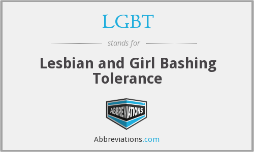 LGBT - Lesbian and Girl Bashing Tolerance