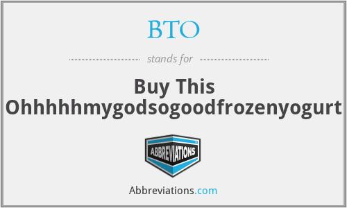 BTO - Buy This Ohhhhhmygodsogoodfrozenyogurt