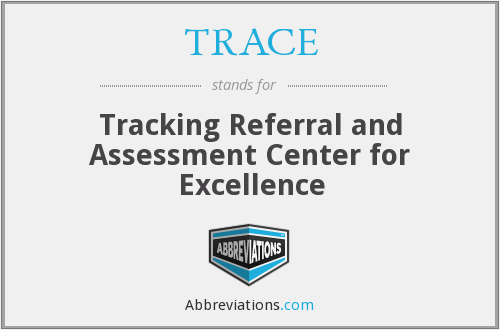 TRACE - Tracking Referral and Assessment Center for Excellence
