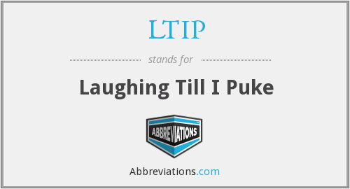 LTIP - Laughing Till I Puke