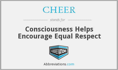 CHEER - Consciousness Helps Encourage Equal Respect