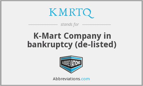 KMRTQ - K-Mart Company in bankruptcy  (de-listed)