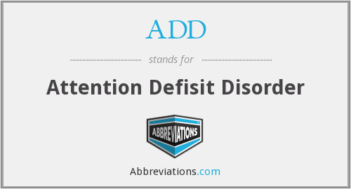 ADD - Attention Defisit Disorder