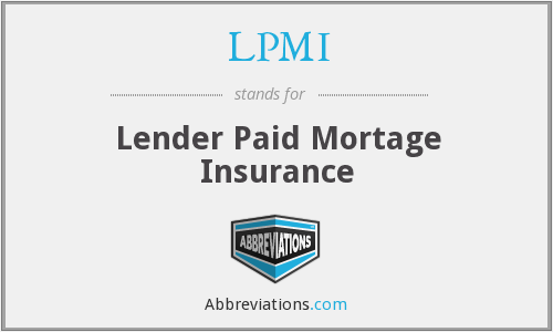 LPMI - Lender Paid Mortage Insurance