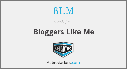 BLM - Bloggers Like Me