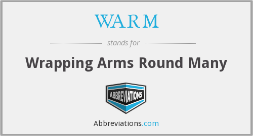 WARM - Wrapping Arms Round Many