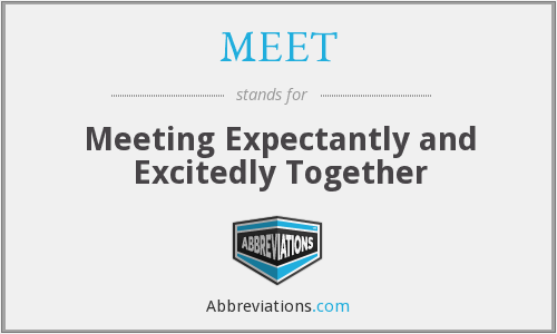 MEET - Meeting Expectantly and Excitedly Together