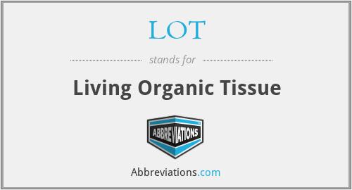 LOT - Living Organic Tissue
