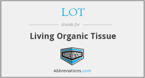 LOT - Living Organic Tissue