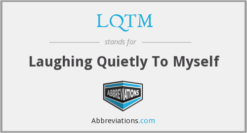LQTM - Laughing Quietly To Myself
