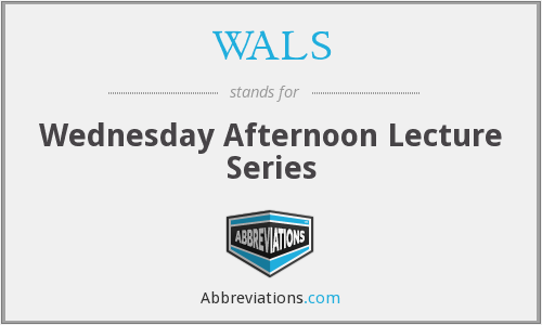 WALS - Wednesday Afternoon Lecture Series