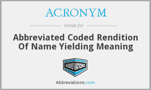 ACRONYM - Abbreviated Coded Rendition Of Name Yielding Meaning