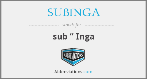What does SUBINGA stand for?
