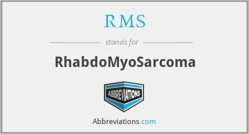 RMS - RhabdoMyoSarcoma