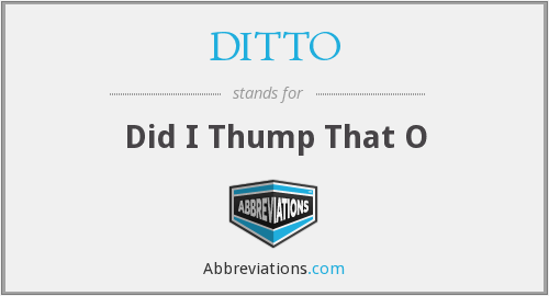 DITTO - Did I Thump That O