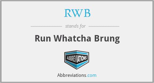 RWB - Run Whatcha Brung