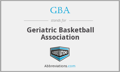 GBA - geriatric basketball association