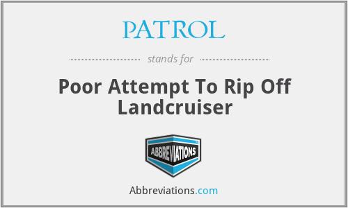 PATROL - Poor Attempt To Rip Off Landcruiser