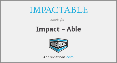 What does IMPACTABLE stand for?