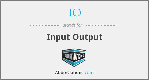IO - Input Output
