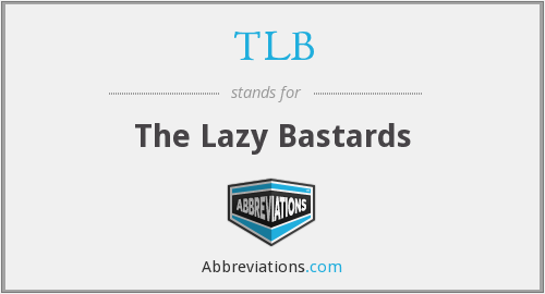 TLB - The Lazy Bastards