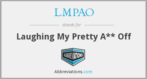 LMPAO - Laughing My Pretty A** Off