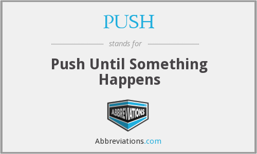 PUSH - Push Until Something Happens