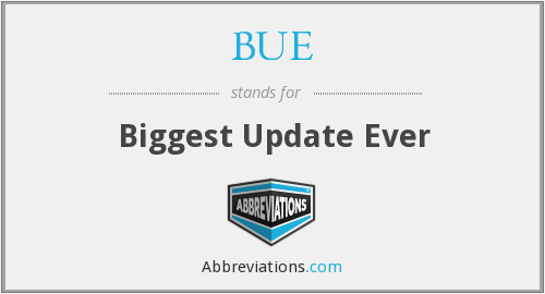 BUE - Biggest Update Ever