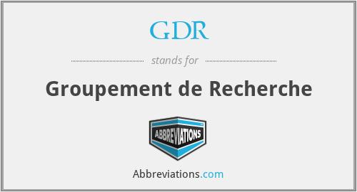GDR - Groupement de Recherche