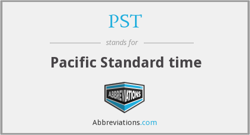 PST - Pacific Standard time