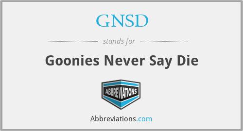 GNSD - Goonies Never Say Die
