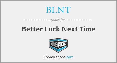 BLNT - Better Luck Next Time