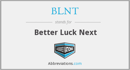 BLNT - Better Luck Next