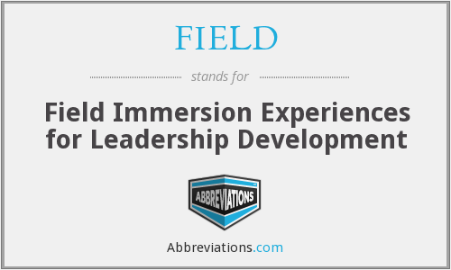 FIELD - Field Immersion Experiences for Leadership Development
