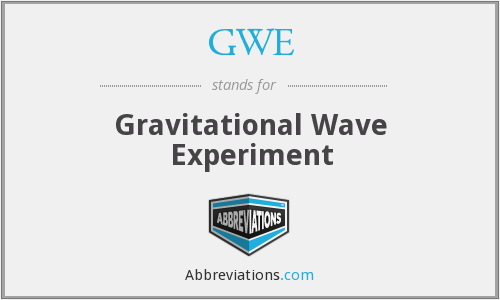 GWE - Gravitational Wave Experiment