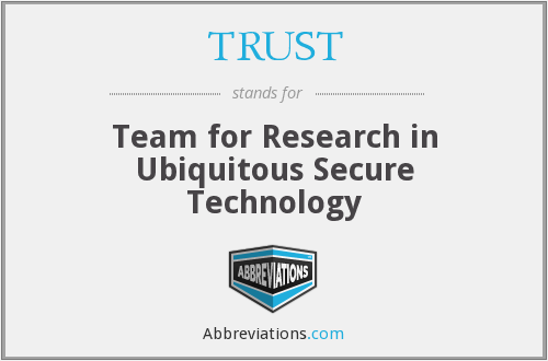 TRUST - Team for Research in Ubiquitous Secure Technology