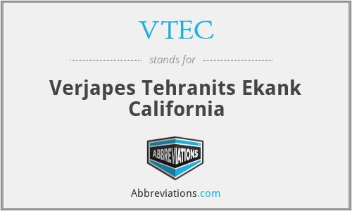 VTEC - Verjapes Tehranits Ekank California