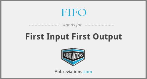 FIFO - First Input First Output